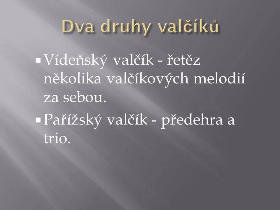  Vídeňský valčík - řetěz několika valčíkových melodií za sebou.  Pařížský valčík - předehra a trio.