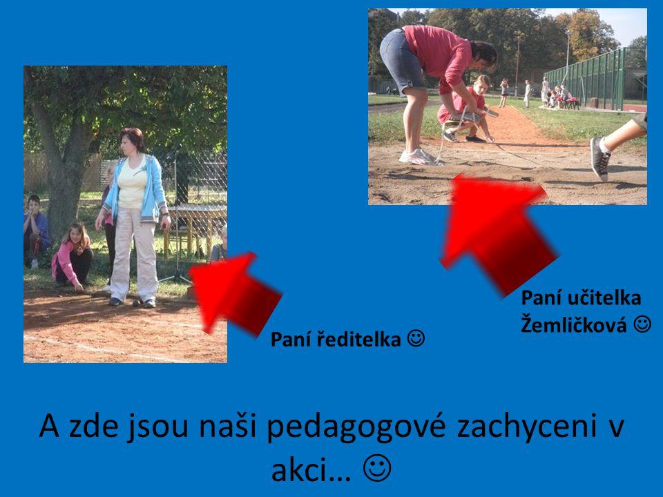 A zde jsou naši pedagogové zachyceni v akci… Paní ředitelka Paní učitelka Žemličková