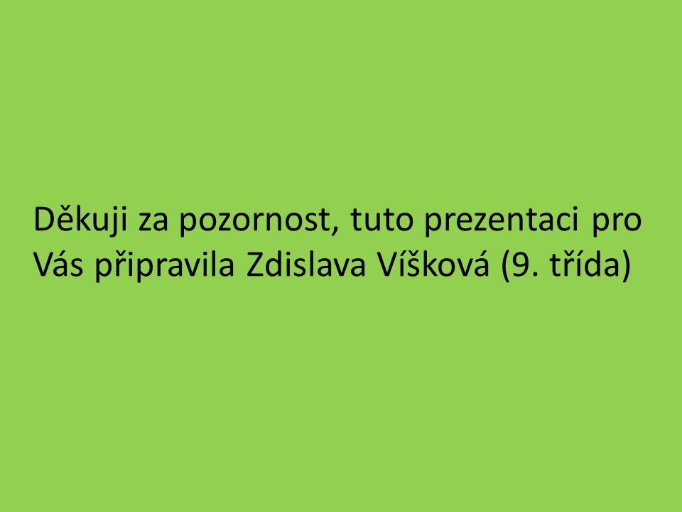 Děkuji za pozornost, tuto prezentaci pro Vás připravila Zdislava Víšková (9. třída)