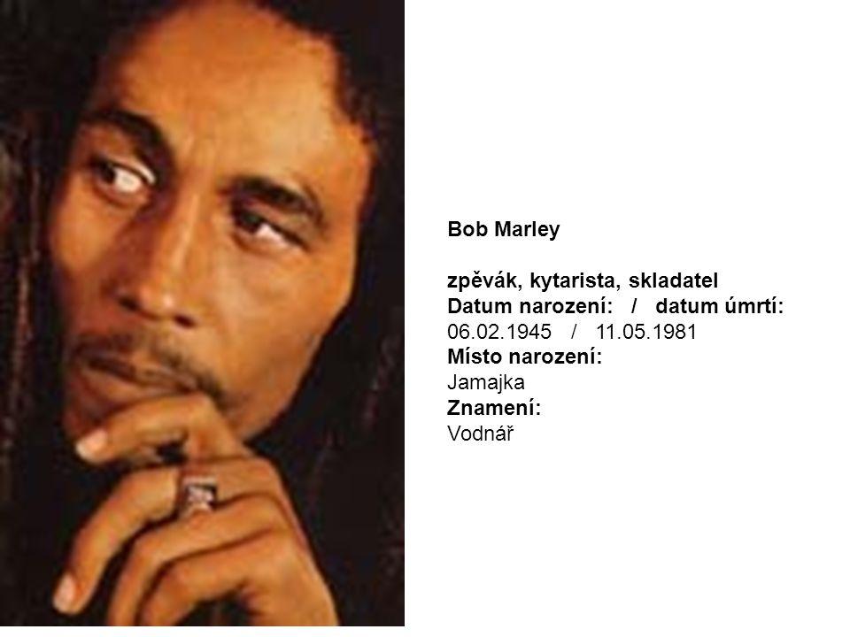 zpěvák, kytarista, skladatel Datum narození: / datum úmrtí: 06.02.1945 / 11.05.1981 Místo narození: Jamajka Znamení: Vodnář
