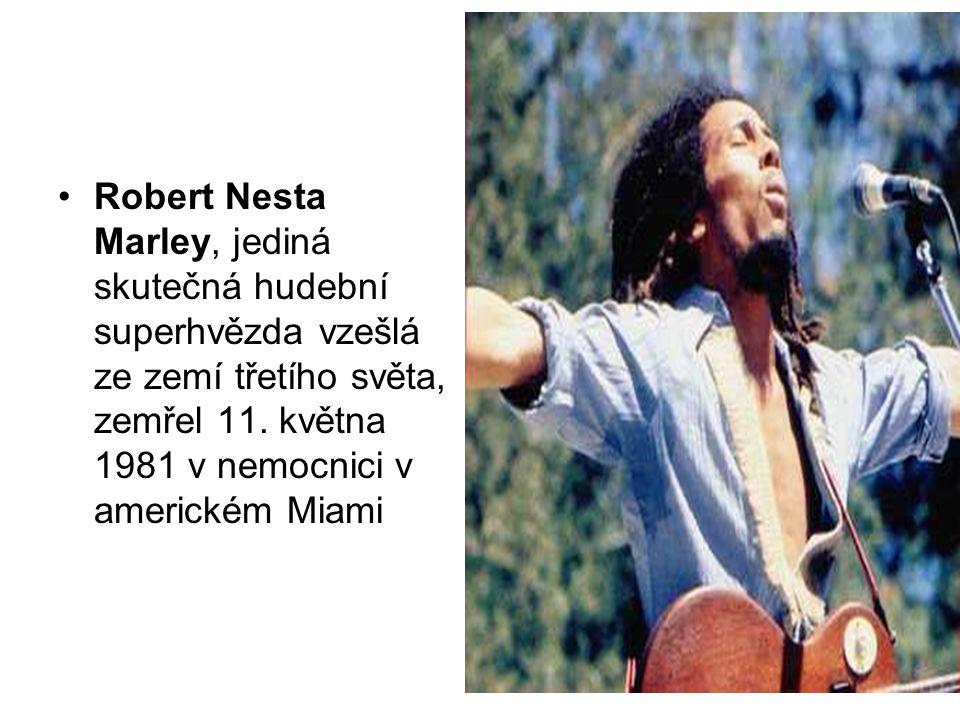 Robert Nesta Marley, jediná skutečná hudební superhvězda vzešlá ze zemí třetího světa, zemřel 11. května 1981 v nemocnici v americkém Miami