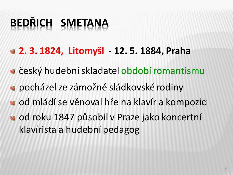 2. 3. 1824, Litomyšl - 12. 5. 1884, Praha období romantismu český hudební skladatel období romantismu pocházel ze zámožné sládkovské rodiny od mládí s
