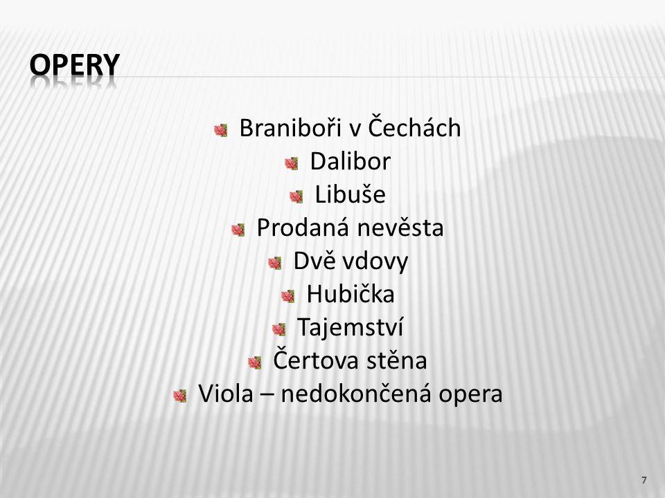 Braniboři v Čechách Dalibor Libuše Prodaná nevěsta Dvě vdovy Hubička Tajemství Čertova stěna Viola – nedokončená opera 7