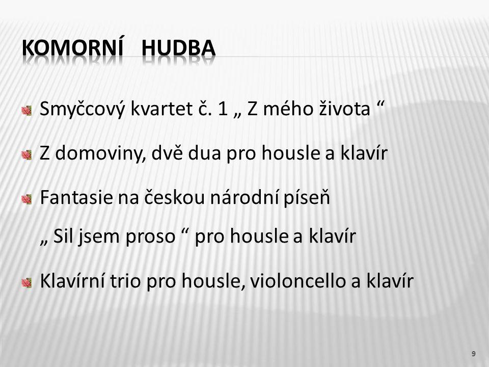 """Smyčcový kvartet č. 1 """" Z mého života """" Z domoviny, dvě dua pro housle a klavír Fantasie na českou národní píseň """" Sil jsem proso """" pro housle a klaví"""