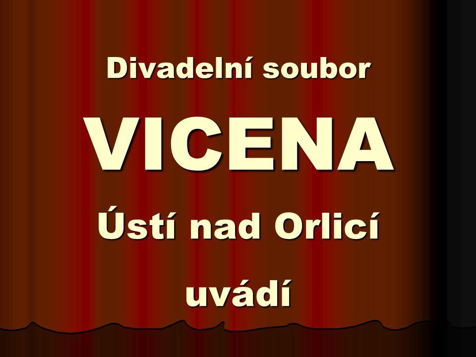 Divadelní soubor VICENA Ústí nad Orlicí uvádí