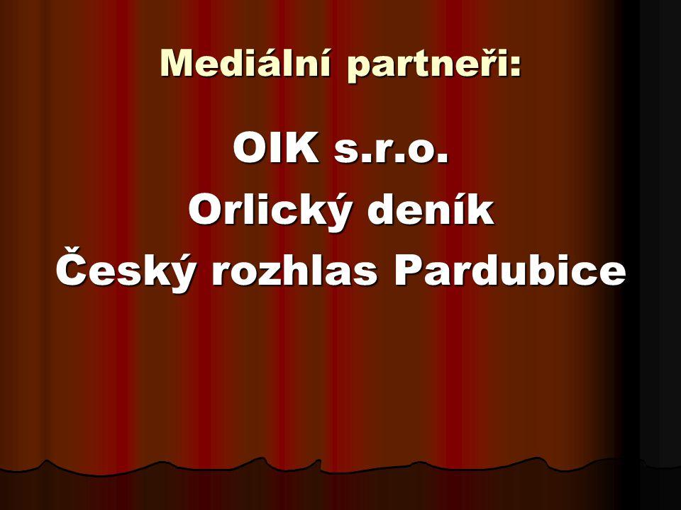 Mediální partneři: OIK s.r.o. Orlický deník Český rozhlas Pardubice