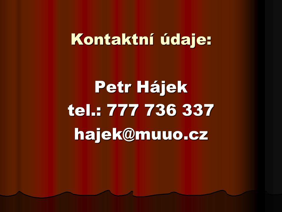 Kontaktní údaje: Petr Hájek tel.: 777 736 337 hajek@muuo.cz