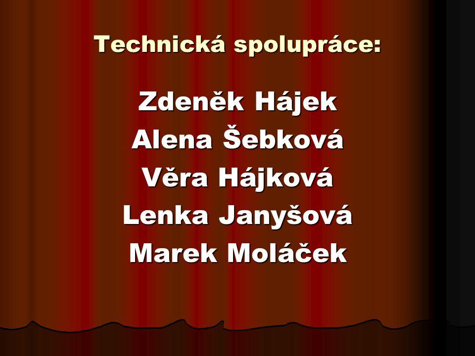 Technická spolupráce: Zdeněk Hájek Alena Šebková Věra Hájková Lenka Janyšová Marek Moláček