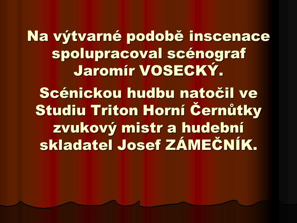 Na výtvarné podobě inscenace spolupracoval scénograf Jaromír VOSECKÝ.