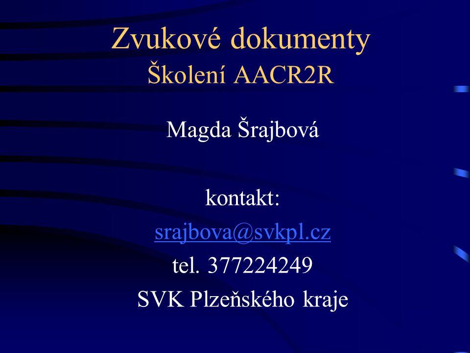 Zvukové dokumenty Školení AACR2R Magda Šrajbová kontakt: srajbova@svkpl.cz tel. 377224249 SVK Plzeňského kraje