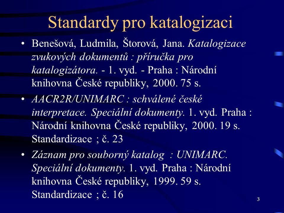 3 Standardy pro katalogizaci Benešová, Ludmila, Štorová, Jana. Katalogizace zvukových dokumentů : příručka pro katalogizátora. - 1. vyd. - Praha : Nár