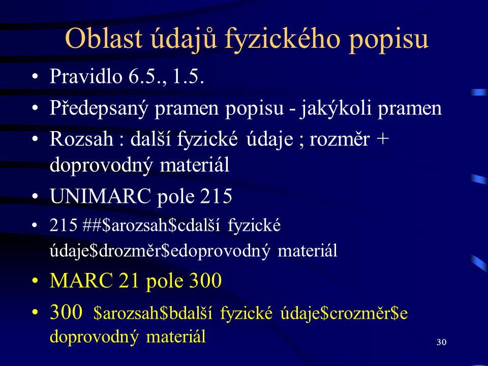 30 Oblast údajů fyzického popisu Pravidlo 6.5., 1.5. Předepsaný pramen popisu - jakýkoli pramen Rozsah : další fyzické údaje ; rozměr + doprovodný mat