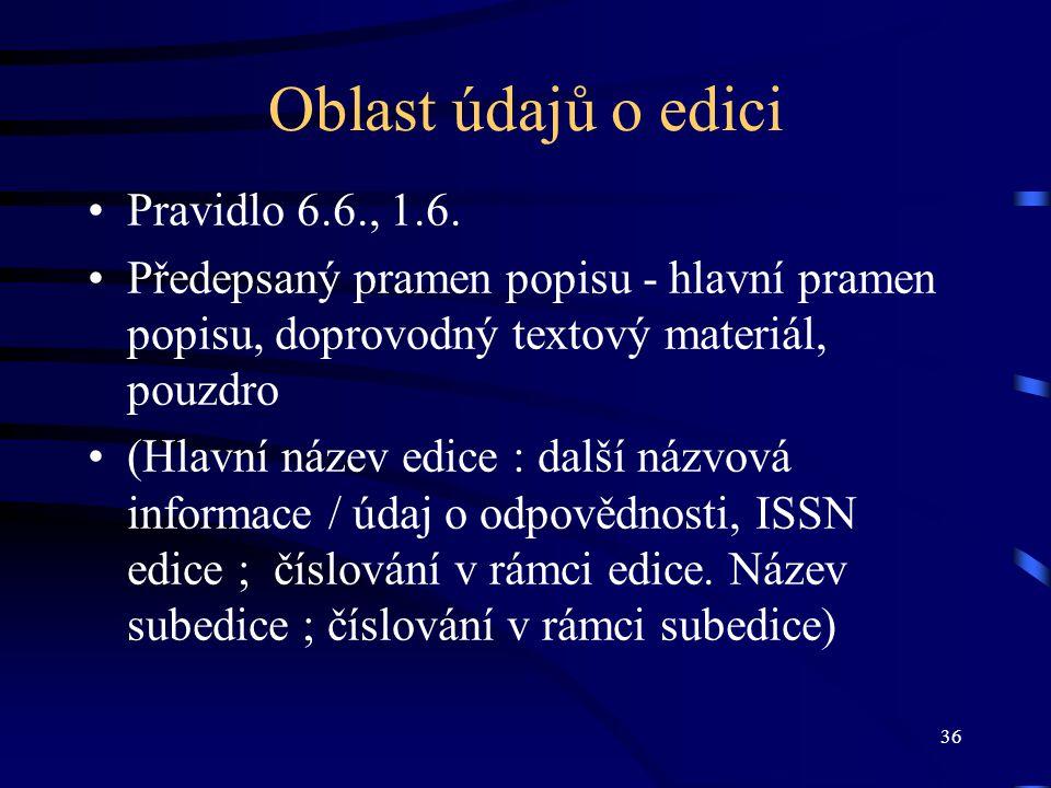 36 Oblast údajů o edici Pravidlo 6.6., 1.6. Předepsaný pramen popisu - hlavní pramen popisu, doprovodný textový materiál, pouzdro (Hlavní název edice
