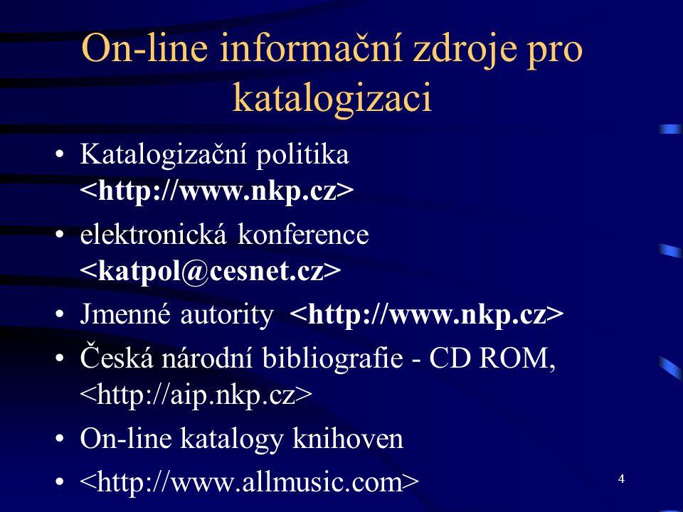4 On-line informační zdroje pro katalogizaci Katalogizační politika elektronická konference Jmenné autority Česká národní bibliografie - CD ROM, On-line katalogy knihoven