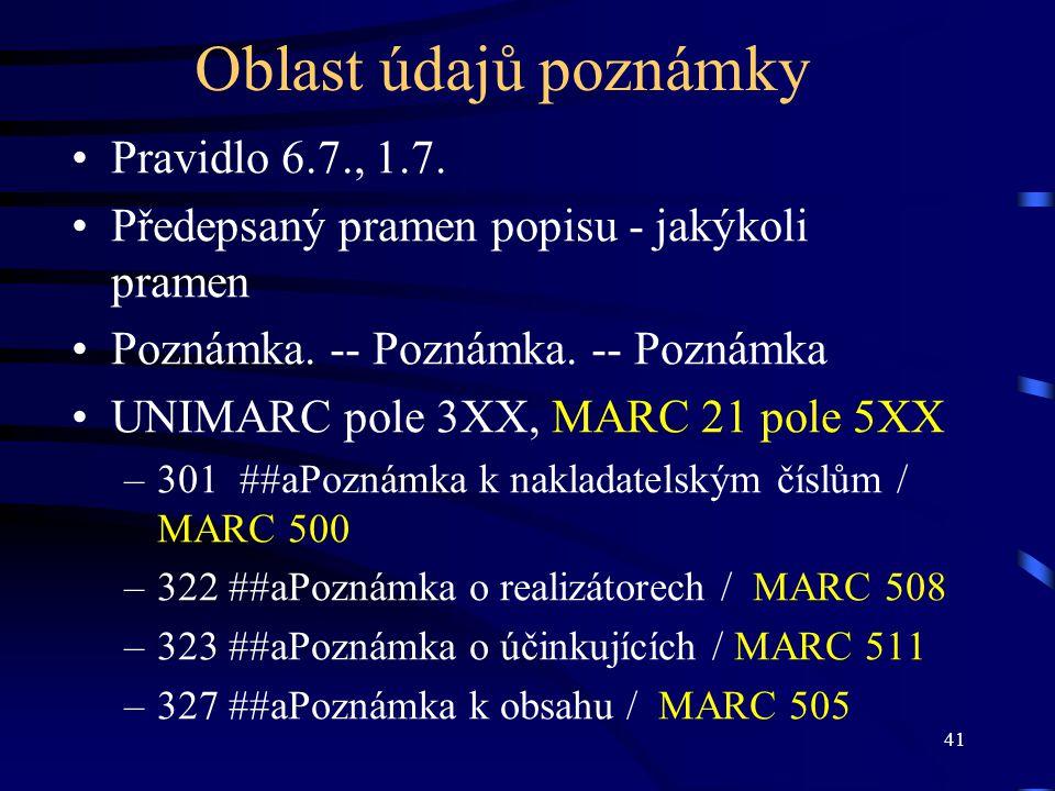 41 Oblast údajů poznámky Pravidlo 6.7., 1.7. Předepsaný pramen popisu - jakýkoli pramen Poznámka. -- Poznámka. -- Poznámka UNIMARC pole 3XX, MARC 21 p