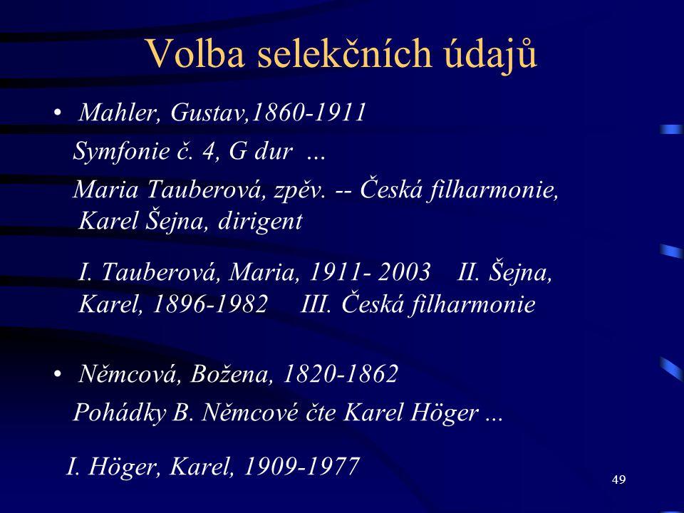 49 Volba selekčních údajů Mahler, Gustav,1860-1911 Symfonie č. 4, G dur … Maria Tauberová, zpěv. -- Česká filharmonie, Karel Šejna, dirigent I. Tauber
