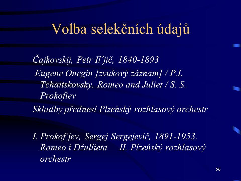 56 Volba selekčních údajů Čajkovskij, Petr Il´jič, 1840-1893 Eugene Onegin [zvukový záznam] / P.I. Tchaitskovsky. Romeo and Juliet / S. S. Prokofiev S