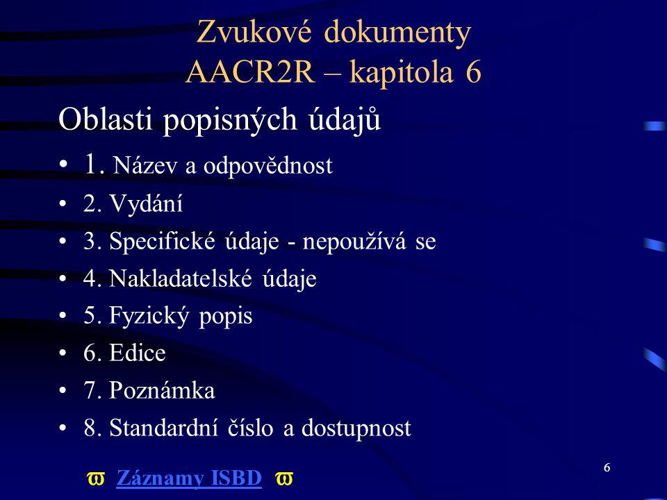 7 Hlavní pramen popisu Etiketa na desce, disku, kazetě atd.