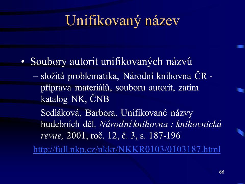66 Unifikovaný název Soubory autorit unifikovaných názvů –složitá problematika, Národní knihovna ČR - příprava materiálů, souboru autorit, zatím katal