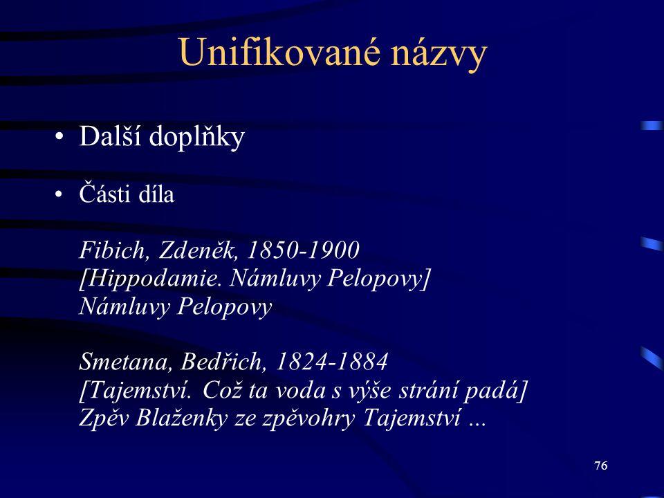 76 Unifikované názvy Další doplňky Části díla Fibich, Zdeněk, 1850-1900 [Hippodamie. Námluvy Pelopovy] Námluvy Pelopovy Smetana, Bedřich, 1824-1884 [T