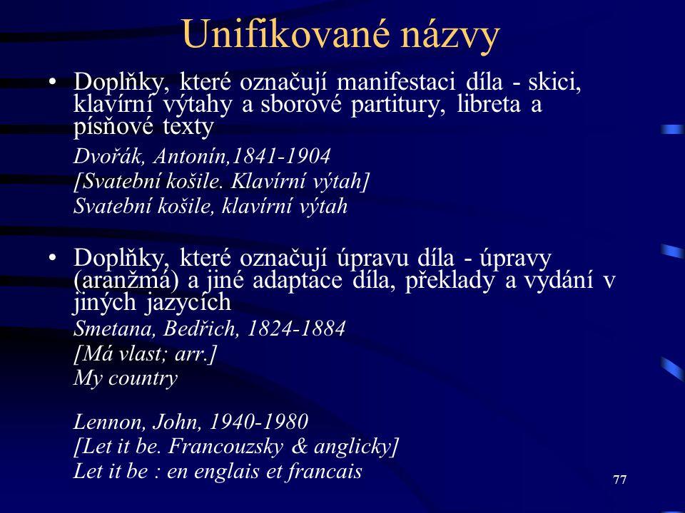 77 Unifikované názvy Doplňky, které označují manifestaci díla - skici, klavírní výtahy a sborové partitury, libreta a písňové texty Dvořák, Antonín,18