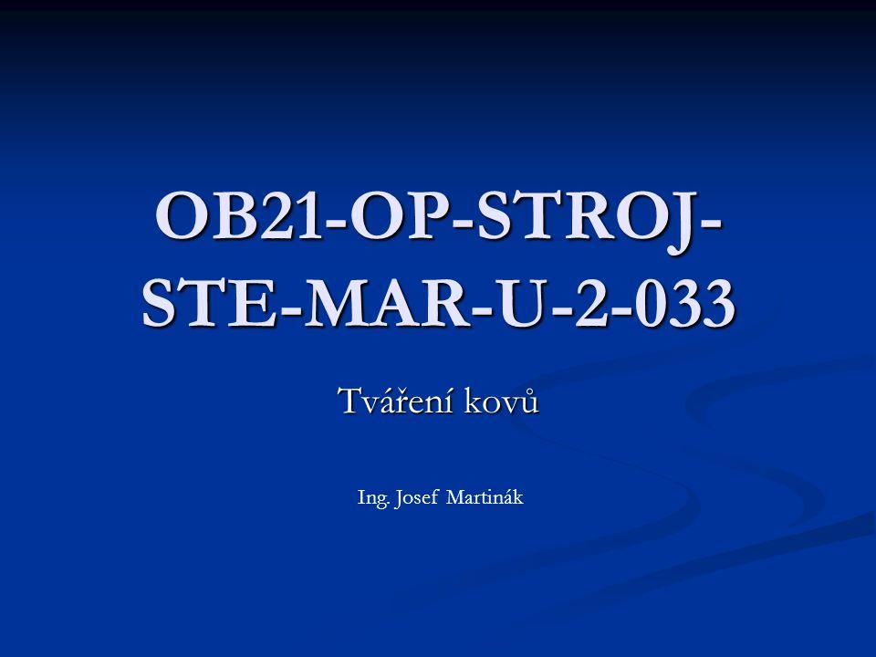 OB21-OP-STROJ- STE-MAR-U-2-033 Tváření kovů Ing. Josef Martinák