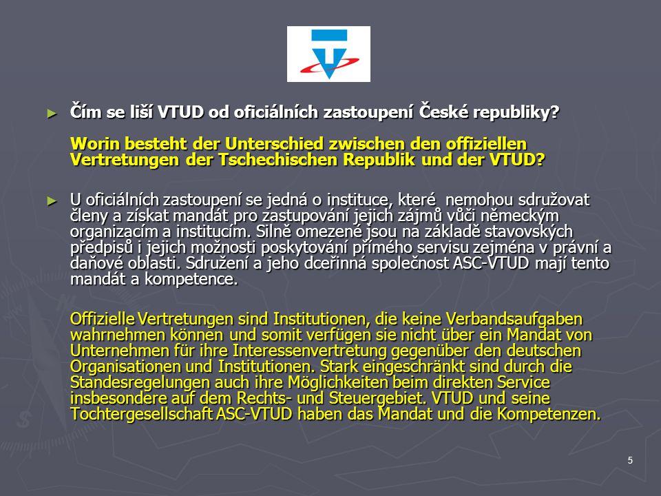 6 ► Výchozí předpoklady pro činnost VTUD: Ausgangsvoraussetzungen für die Tätigkeit von VTUD: ► Německý trh se otvírá pro české firmy, ale řada z nich nemá možnost z vlastních sil překonat bariéru administrativních a právních ustanovení pro vstup na tento trh.