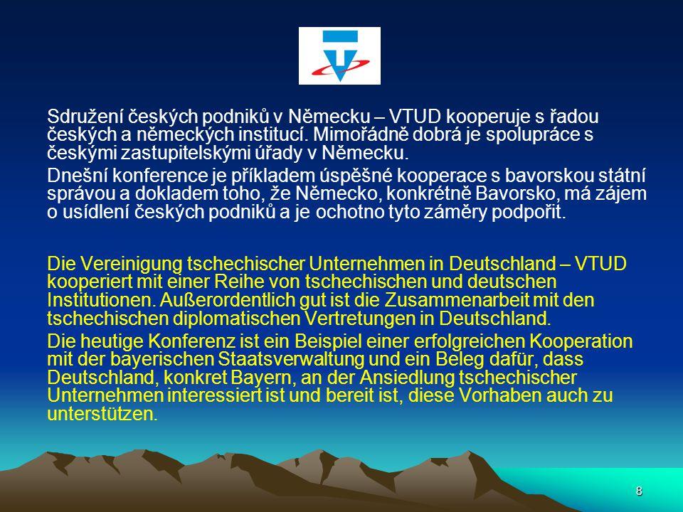 8 Sdružení českých podniků v Německu – VTUD kooperuje s řadou českých a německých institucí. Mimořádně dobrá je spolupráce s českými zastupitelskými ú