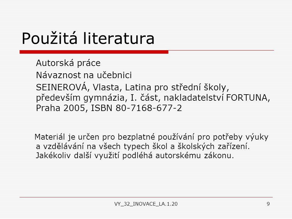 VY_32_INOVACE_LA.1.209 Použitá literatura Autorská práce Návaznost na učebnici SEINEROVÁ, Vlasta, Latina pro střední školy, především gymnázia, I. čás