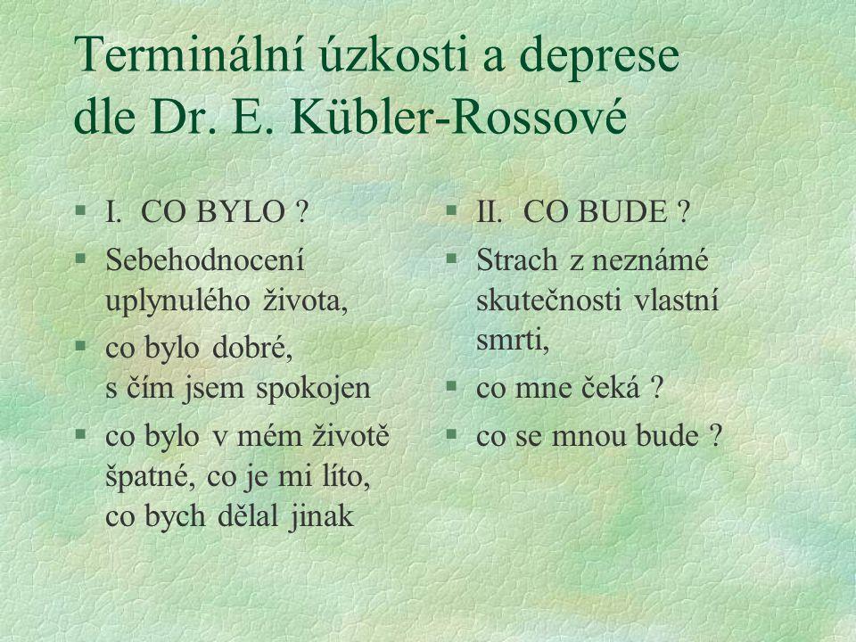 Terminální úzkosti a deprese dle Dr. E. Kübler-Rossové §I. CO BYLO ? §Sebehodnocení uplynulého života, §co bylo dobré, s čím jsem spokojen §co bylo v