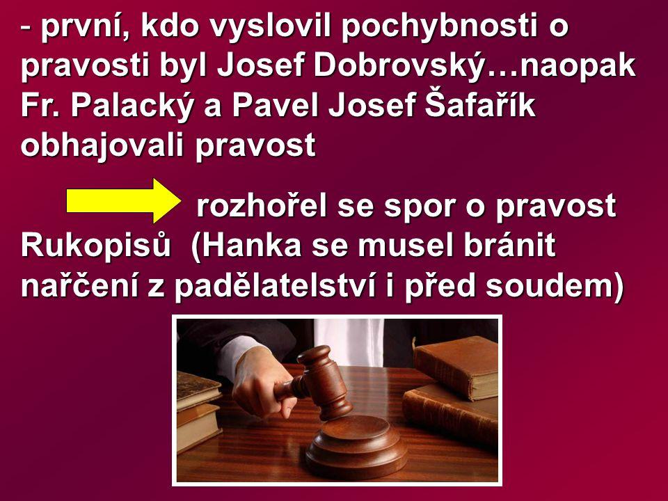 - první, kdo vyslovil pochybnosti o pravosti byl Josef Dobrovský…naopak Fr.