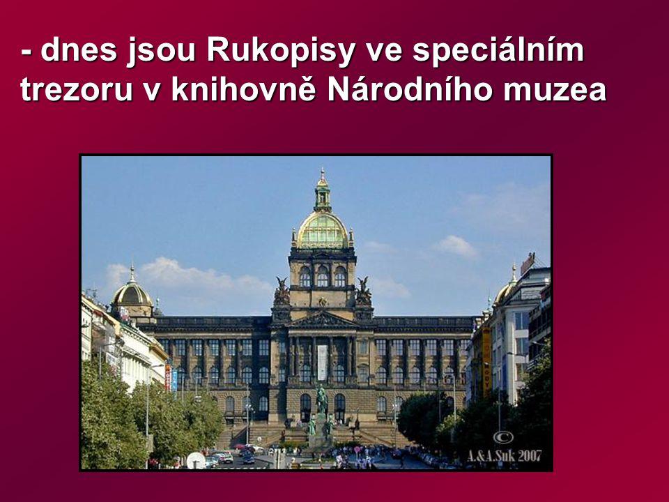 - dnes jsou Rukopisy ve speciálním trezoru v knihovně Národního muzea