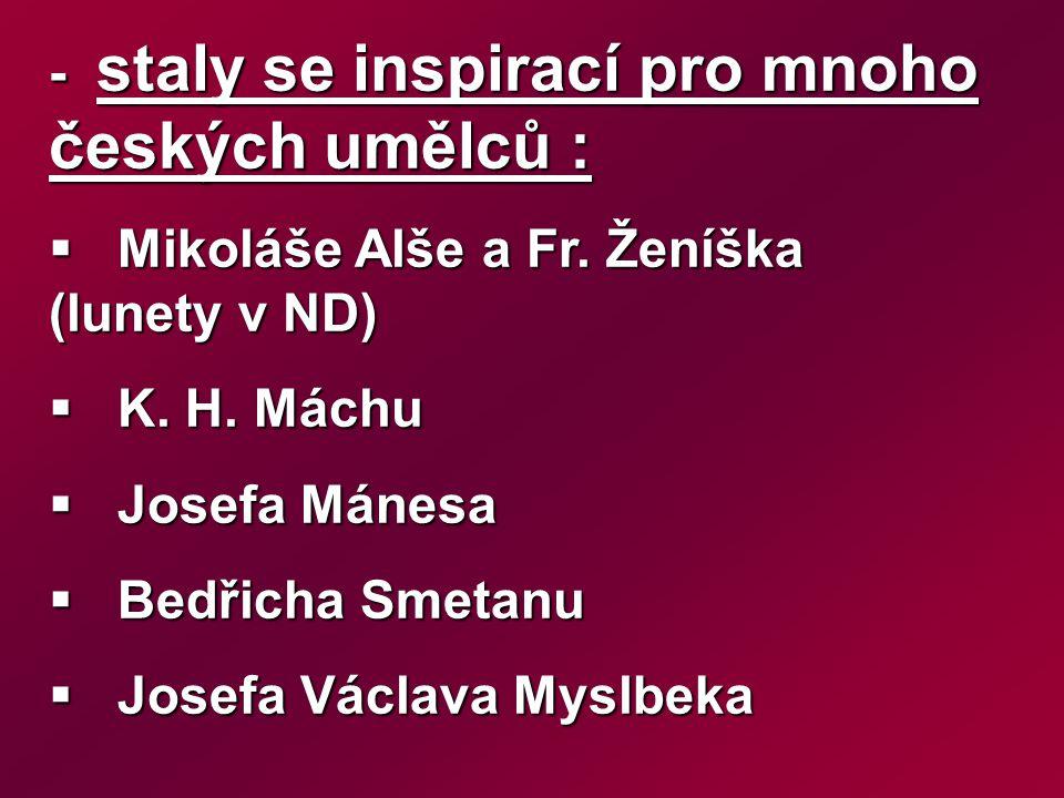 - staly se inspirací pro mnoho českých umělců :  Mikoláše Alše a Fr.