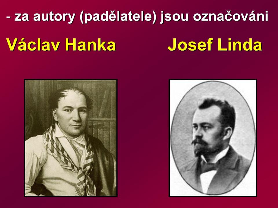 - za autory (padělatele) jsou označováni Václav Hanka Josef Linda