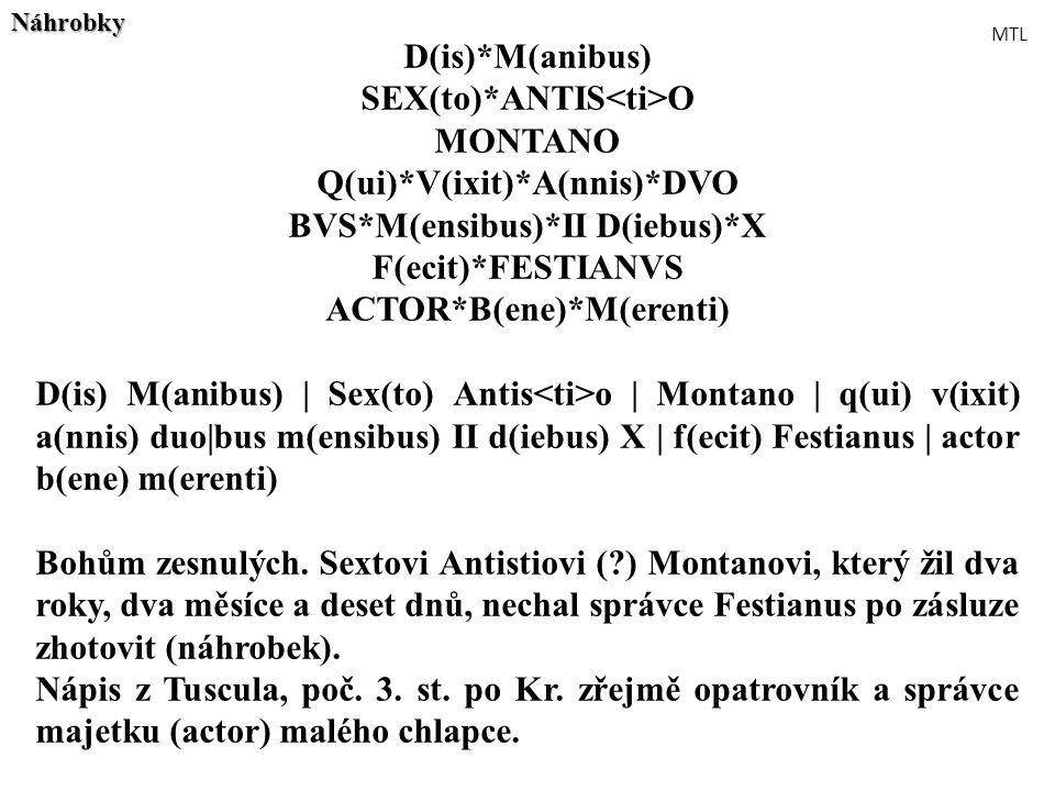 D(is)*M(anibus) SEX(to)*ANTIS O MONTANO Q(ui)*V(ixit)*A(nnis)*DVO BVS*M(ensibus)*II D(iebus)*X F(ecit)*FESTIANVS ACTOR*B(ene)*M(erenti) D(is) M(anibus