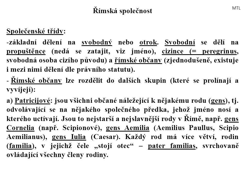 Římská společnost Společenské třídy: -základní dělení na svobodný nebo otrok. Svobodní se dělí na propuštěnce (nedá se zatajit, viz jméno), cizince (=