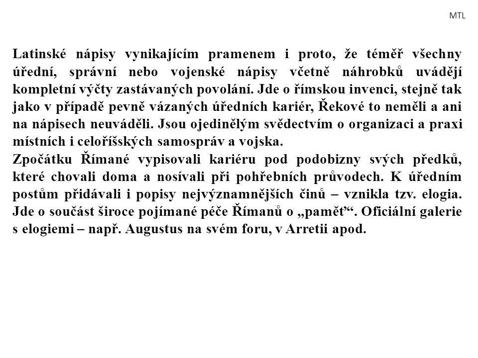 Latinské nápisy vynikajícím pramenem i proto, že téměř všechny úřední, správní nebo vojenské nápisy včetně náhrobků uvádějí kompletní výčty zastávanýc
