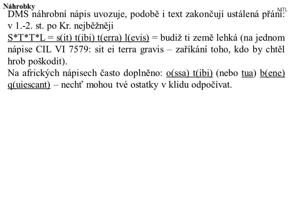 DMS náhrobní nápis uvozuje, podobě i text zakončují ustálená přání: v 1.-2. st. po Kr. nejběžněji S*T*T*L = s(it) t(ibi) t(erra) l(evis) = budiž ti ze