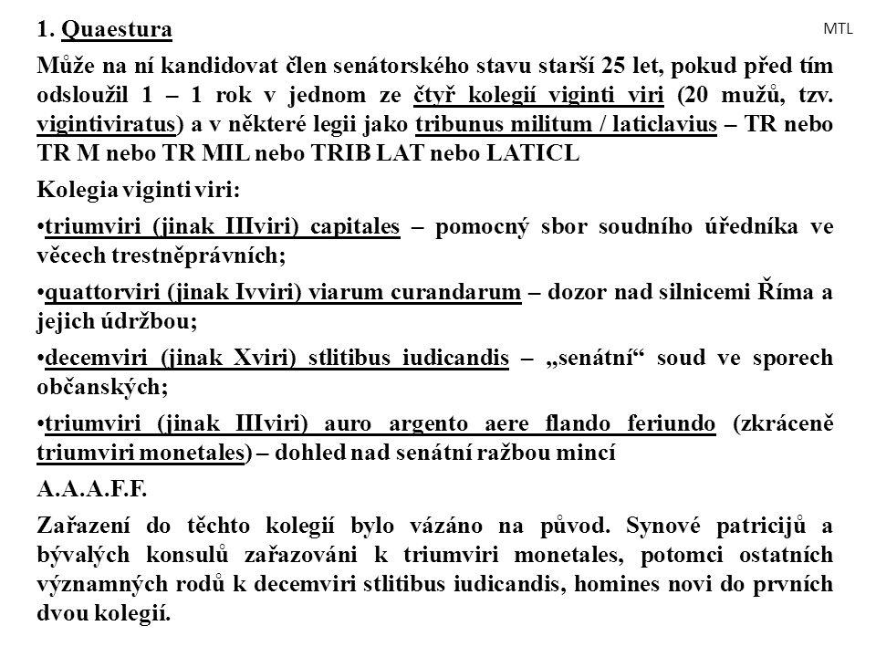 1. Quaestura Může na ní kandidovat člen senátorského stavu starší 25 let, pokud před tím odsloužil 1 – 1 rok v jednom ze čtyř kolegií viginti viri (20