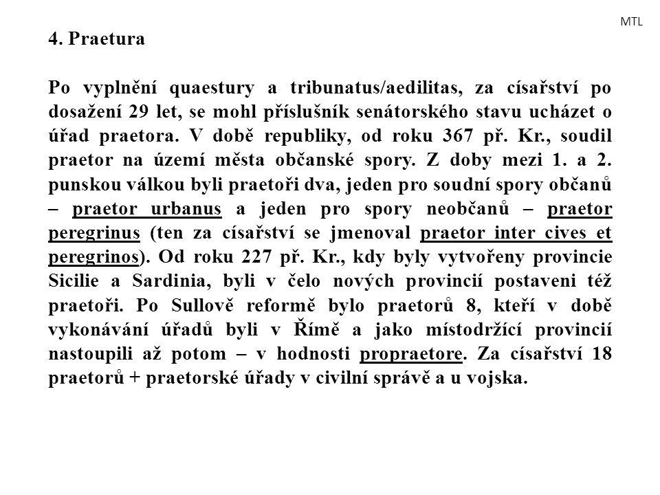 4. Praetura Po vyplnění quaestury a tribunatus/aedilitas, za císařství po dosažení 29 let, se mohl příslušník senátorského stavu ucházet o úřad praeto