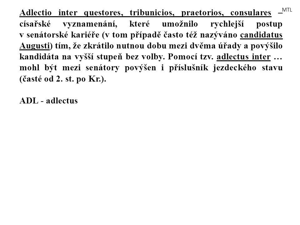 Adlectio inter questores, tribunicios, praetorios, consulares – císařské vyznamenání, které umožnilo rychlejší postup v senátorské kariéře (v tom příp