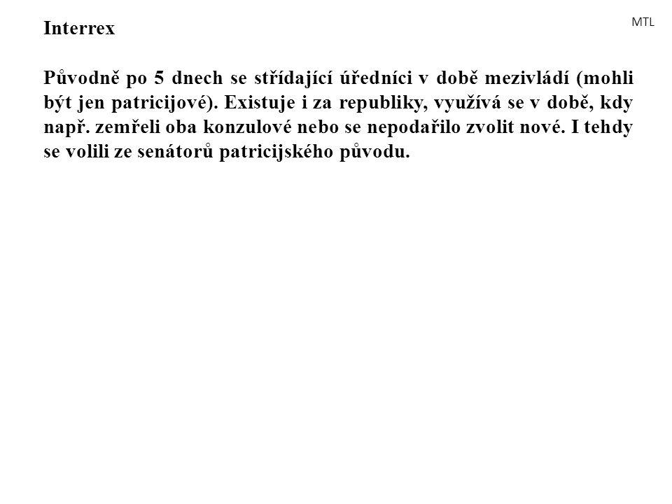 Interrex Původně po 5 dnech se střídající úředníci v době mezivládí (mohli být jen patricijové). Existuje i za republiky, využívá se v době, kdy např.