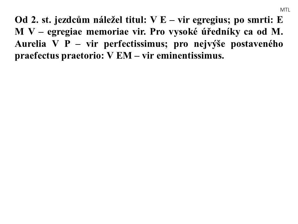 Od 2. st. jezdcům náležel titul: V E – vir egregius; po smrti: E M V – egregiae memoriae vir. Pro vysoké úředníky ca od M. Aurelia V P – vir perfectis