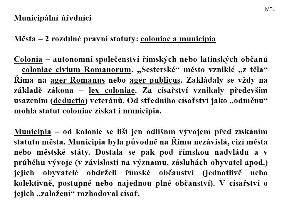Municipální úředníci Města – 2 rozdílné právní statuty: coloniae a municipia Colonia – autonomní společenství římských nebo latinských občanů – coloni