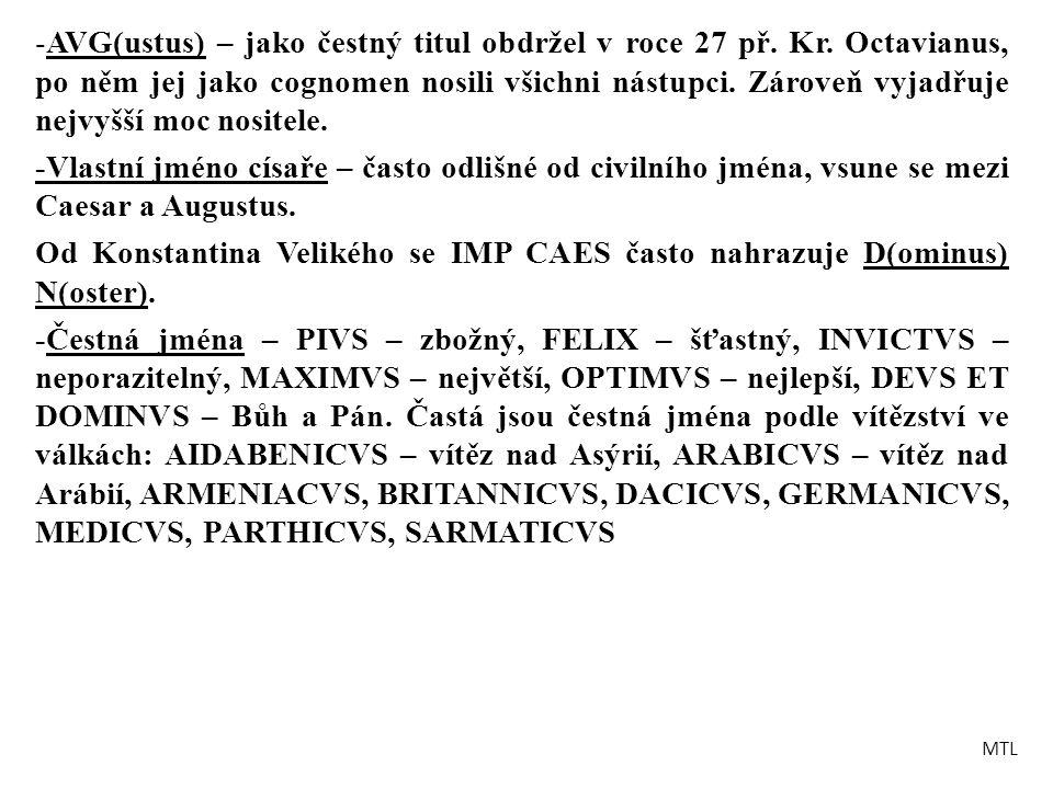 -AVG(ustus) – jako čestný titul obdržel v roce 27 př. Kr. Octavianus, po něm jej jako cognomen nosili všichni nástupci. Zároveň vyjadřuje nejvyšší moc