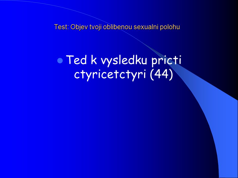 Test: Objev tvoji oblibenou sexualni polohu Ted k vysledku pricti ctyricetctyri (44)