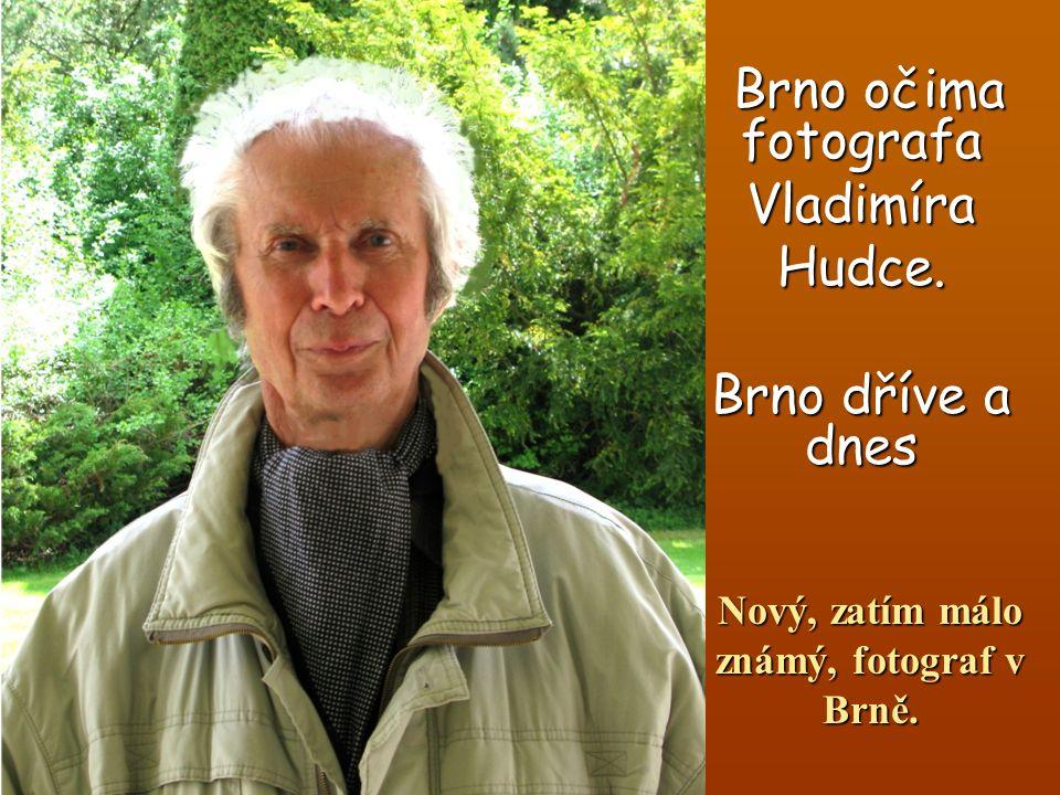 Na úvod byly použity dobové snímky Brna pro porovnání se současností....Nový soubor foto- snímků z oblasti historických památek, budov a dalších objektů, pořídil v roce 2011 neznámý fotograf Vladimír, které mi postupně přes internet posílal.