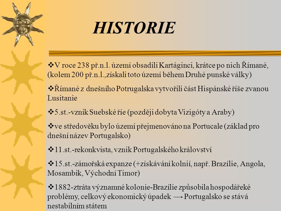 HISTORIE  V roce 238 př.n.l. území obsadili Kartáginci, krátce po nich Římané, (kolem 200 př.n.l.,získali toto území během Druhé punské války)  Říma