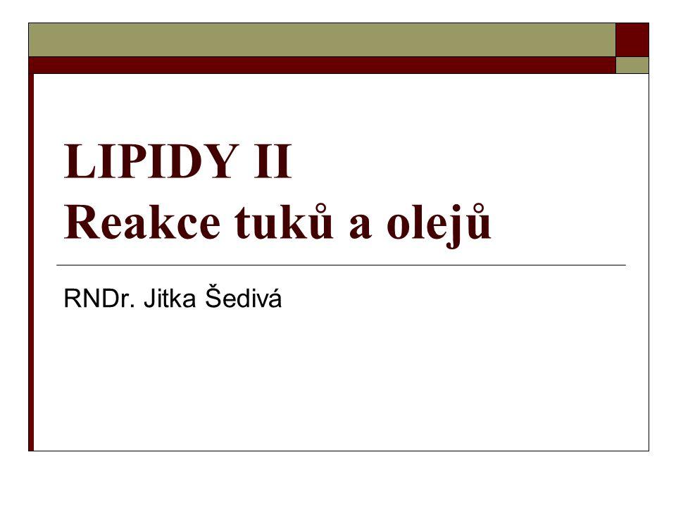 LIPIDY II Reakce tuků a olejů RNDr. Jitka Šedivá
