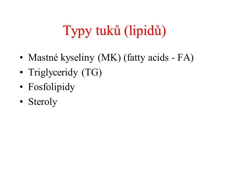 Typy tuků (lipidů) Mastné kyseliny (MK) (fatty acids - FA) Triglyceridy (TG) Fosfolipidy Steroly